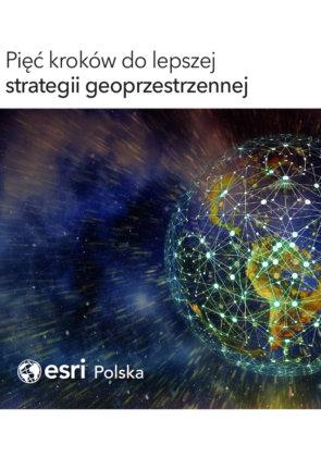 Pięć kroków do lepszej strategii geoprzestrzennej